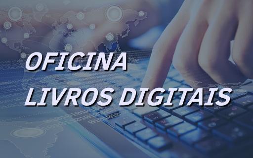 """Oficina """"Livros digitais – O futuro chega ao presente"""" – On-line"""